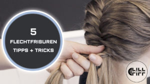 5 Flechtfrisuren | Tipps + Tricks | Lill and Lill Tutorial